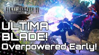FINAL FANTASY 15 - ULTIMA BLADE! Overpowered Early guide! Windows/ Royal