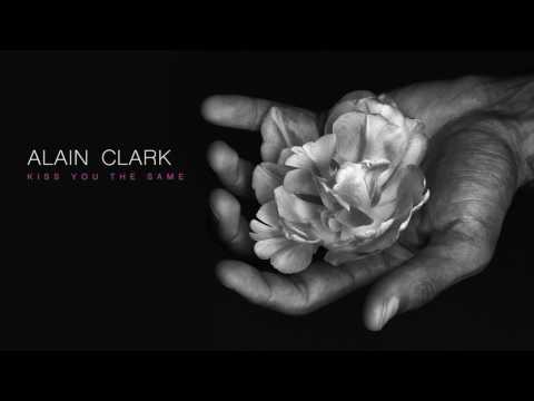 Alain Clark - Kiss You The Same (Audio)
