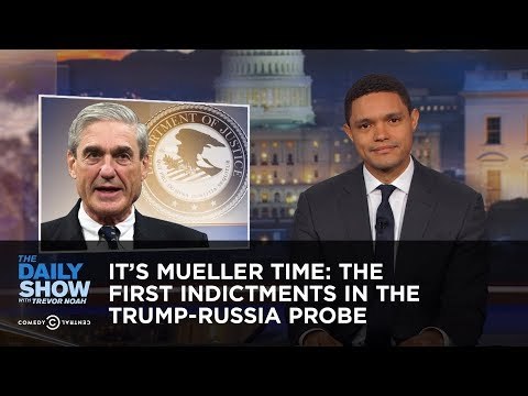 It's Mueller Time: The First Indictments in the Trump-Russia Probe: The Daily Show