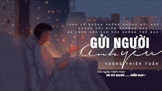 Gửi Người Anh Yêu ♪ Vương Thiên Tuấn | MV Lyric Official #GNAY