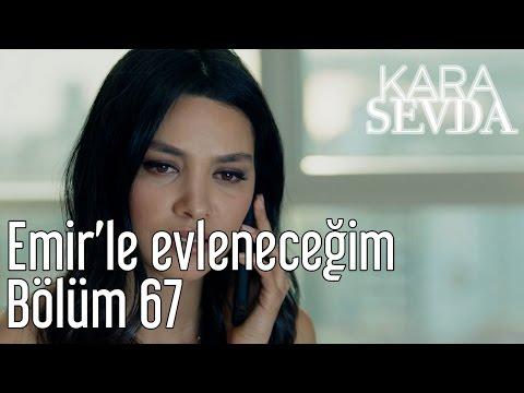 Kara Sevda 67. Bölüm - Emir'le Evleneceğim