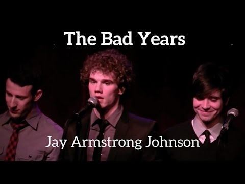 THE BAD YEARS - Jay Johnson with Matt Doyle, Nick Blaemire...