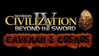 Let's Play Civilization IV Caveman 2 Cosmos Mod Part 1 (Let's try this again)