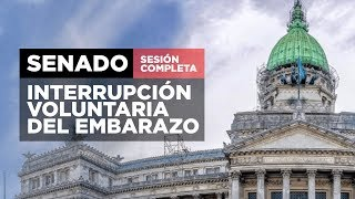 Debate completo del Senado sobre el proyecto de Ley de Interrupción Voluntaria del Embarazo