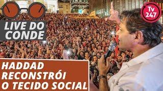 Live do Conde: Haddad reconstrói o tecido social