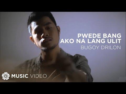 BUGOY DRILON - Pwede Bang Ako Na Lang Ulit (Official Music Video)