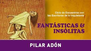 Ciclo Fantásticas & Insólitas · Pilar Adón