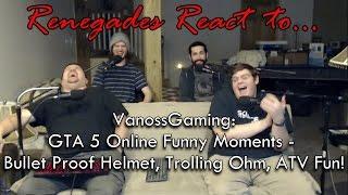Renegades React to... VanossGaming: GTA 5 Funny Moments - BulletProof Helmet, Trolling Ohm, ATVs