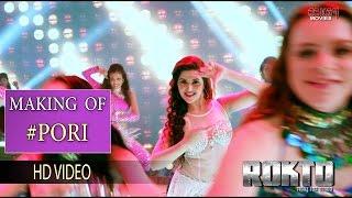Making Of Pori | Rokto | Porimoni Roshan | Kanika Kapoor & Akassh | Eskay Movies