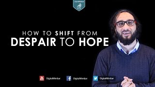 How to Shift from a State of DESPAIR to a State of HOPE – Moutasem Al-Hameedy