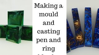 Making a Mould and casting ring and pen blanks