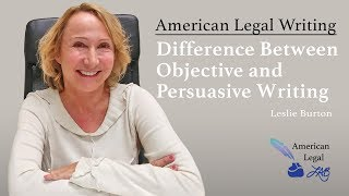 The Difference Between Objective and Persuasive Writing | American Legal Writing - Leslie Burton