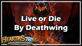 [Hearthstone] Live or Die By Deathwing