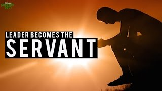 Leader Becomes The Servant – Powerful Story