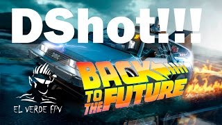 DSHOT - The Future is NOW.