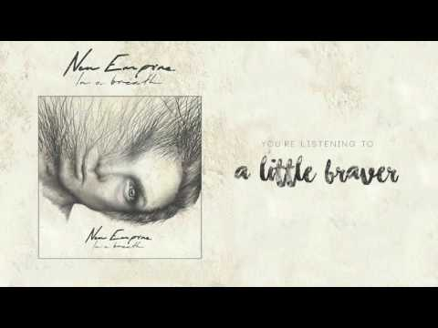 A Little Braver - New Empire (Official Audio And Video)