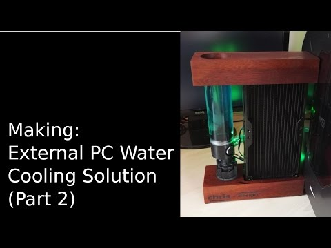 Making a External Water Cooling Solution (Part 2)