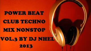Power Beat Club TechnoMix Nonstop Vol.3 By Dj Nhel 2013