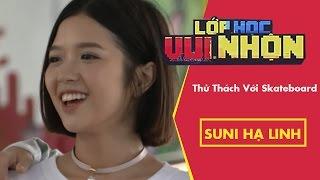 Lớp Học Vui Nhộn 138 |Suni Hạ Linh | Thử Thách Với Skateboard | Game Show Hài Hước Việt Nam