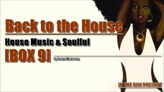 HOUSE MUSIC & SOULFUL BACK TO THE HOUSE BOX 9 HQ
