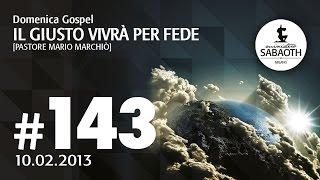 10 Febbraio 2013 - Il giusto vivrà per fede - Pastore Mario Marchiò