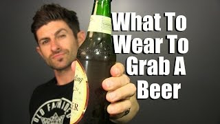 What To Wear To Grab A Beer | Style Tips For Going To A Bar Or Pub | How To Dress