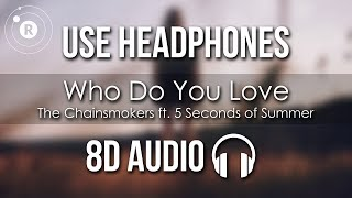 The Chainsmokers Ft 5 Seconds Of Summer Who Do You Love 8d Audio