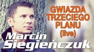 Marcin Siegieńczuk - Gwiazda trzeciego planu (Live) (Official Video)