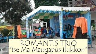 Romantis Trio - ise Ma Mangapus ilukkon (Live) Sidikkalang