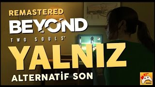 BEYOND: TWO SOULS | HAYAT - YALNIZ | Alternatif Son (1080p) (PS4)