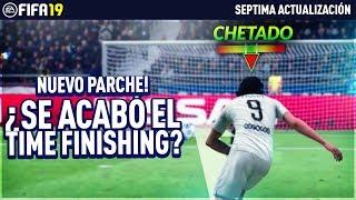 ¿SE ACABÓ EL TIME FINISHING EN FIFA 19? | SEPTIMA ACTUALIZACIÓN FIFA 19