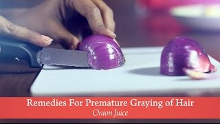 Home Remedies: Onion Juice For Premature Graying Of Hair