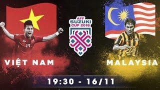 Tin nóng AFF Cup 2018 | Việt Nam - Malaysia điểm nóng và điểm nhấn là gì