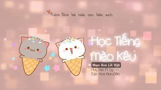 Học tiếng Mèo Kêu Lời Việt (Tik Tok) | Huy Vạc x Ly Mít