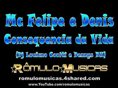 Mc Felipe e Denis   Consequencia da Vida Dj Luciano Coulti e Dennys BH   YouTube