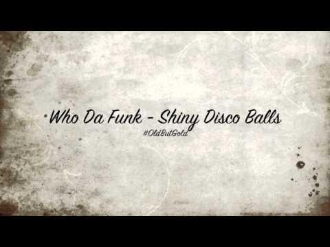 Who Da Funk - Shiny Disco Balls [Original Mix] HD