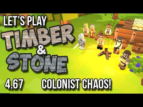 4.67 - Timber and Stone Let's Play - COLONIST CHAOS!