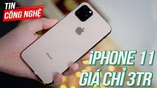 iPhone 11 đã xuất hiện tại Việt Nam với giá 3 triệu đồng | TCNH243