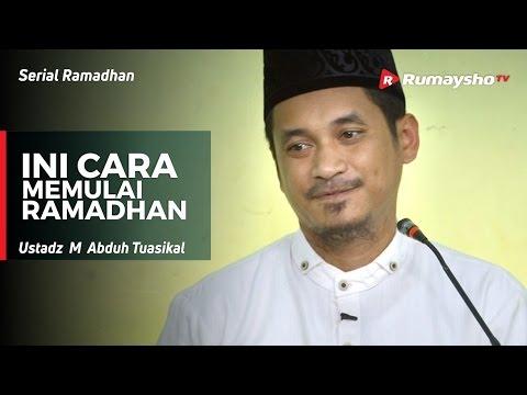 Serial Ramadhan : Ini Cara Memulai Ramadhan - Ustadz M Abduh Tuasikal