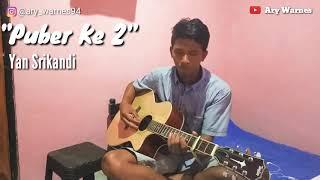 Yan Srikandi - Puber Ke 2 + lirik (Cover Ary Warnes)
