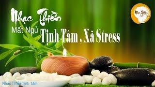 NHẠC THIỀN HAY CHO NGƯỜI TÂM TRẠNG VÀ MẤT NGỦ, TỊNH TÂM, XÃ STRESS