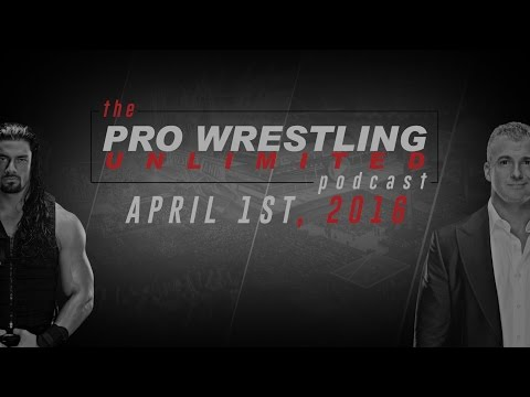 Pro Wrestling Unlimited Podcast EP1: NXT Takeover Dallas, WrestleMania 32, Daniel Bryan...