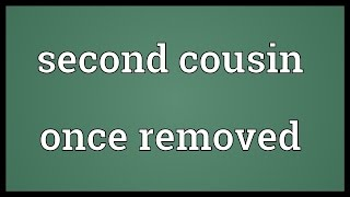 Second cousin once removed Meaning