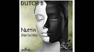 Dutch B - Nuh Do Nuttin