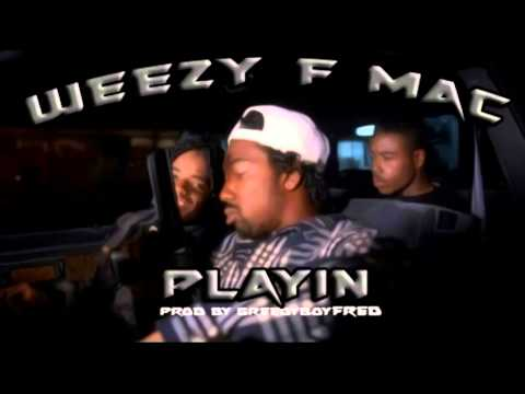 Weezy F Mac-Playin (prod by greedyboyfred)