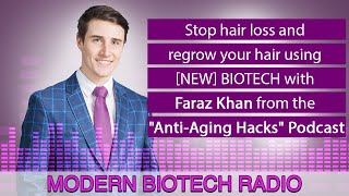 "Stop hair loss and regrow your hair using [new] biotech with Faraz Khan - ""Anti-Aging Hacks"" Podcast"