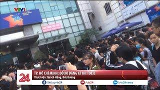 TP. Hồ Chí Minh: Đổ xô đăng kí thi TOEIC | VTV24