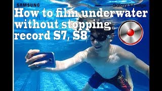 How to film underwater without accidentally stopping record videos on Samsung Galaxy S7 edge, S8