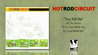 Watch Hot Rod Circuit You Kill Me video
