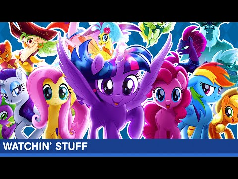 Watchin' Stuff - My Little Pony The Movie Review
